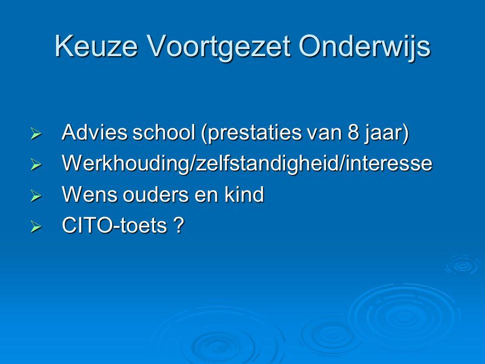 Keuze Voortgezet Onderwijs  Advies school (prestaties van 8 jaar)  Werkhouding/zelfstandigheid/interesse  Wens ouders en kind  CITO-toets ?