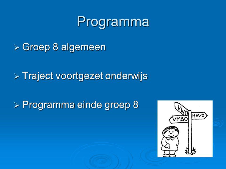 Programma  Groep 8 algemeen  Traject voortgezet onderwijs  Programma einde groep 8