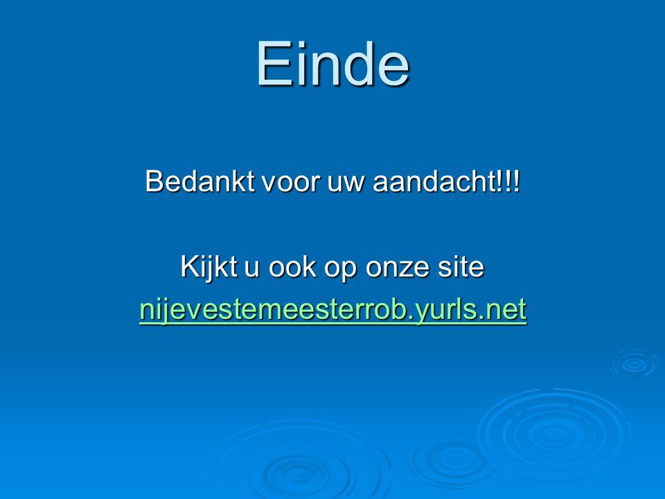 Einde Bedankt voor uw aandacht!!! Kijkt u ook op onze site nijevestemeesterrob.yurls.net