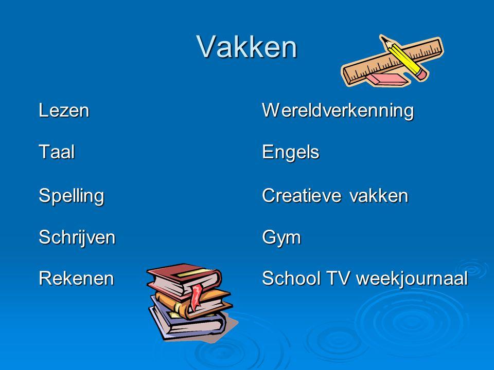 Vakken Lezen Wereldverkenning Lezen Wereldverkenning Taal Engels Taal Engels Spelling Creatieve vakken Spelling Creatieve vakken Schrijven Gym Schrijv