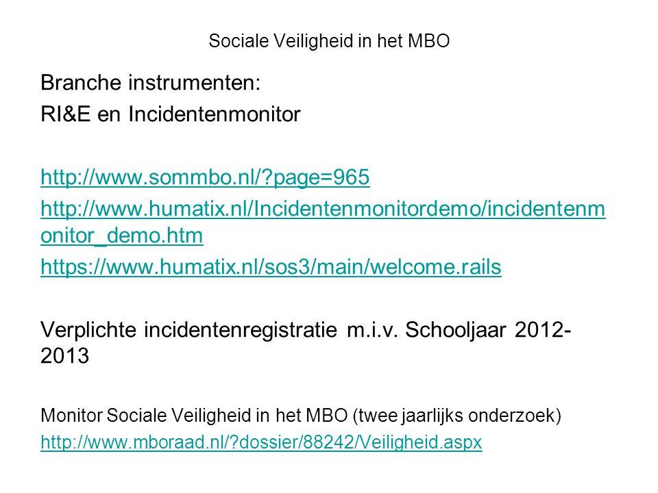 Sociale Veiligheid in het MBO Branche instrumenten: RI&E en Incidentenmonitor http://www.sommbo.nl/ page=965 http://www.humatix.nl/Incidentenmonitordemo/incidentenm onitor_demo.htm https://www.humatix.nl/sos3/main/welcome.rails Verplichte incidentenregistratie m.i.v.