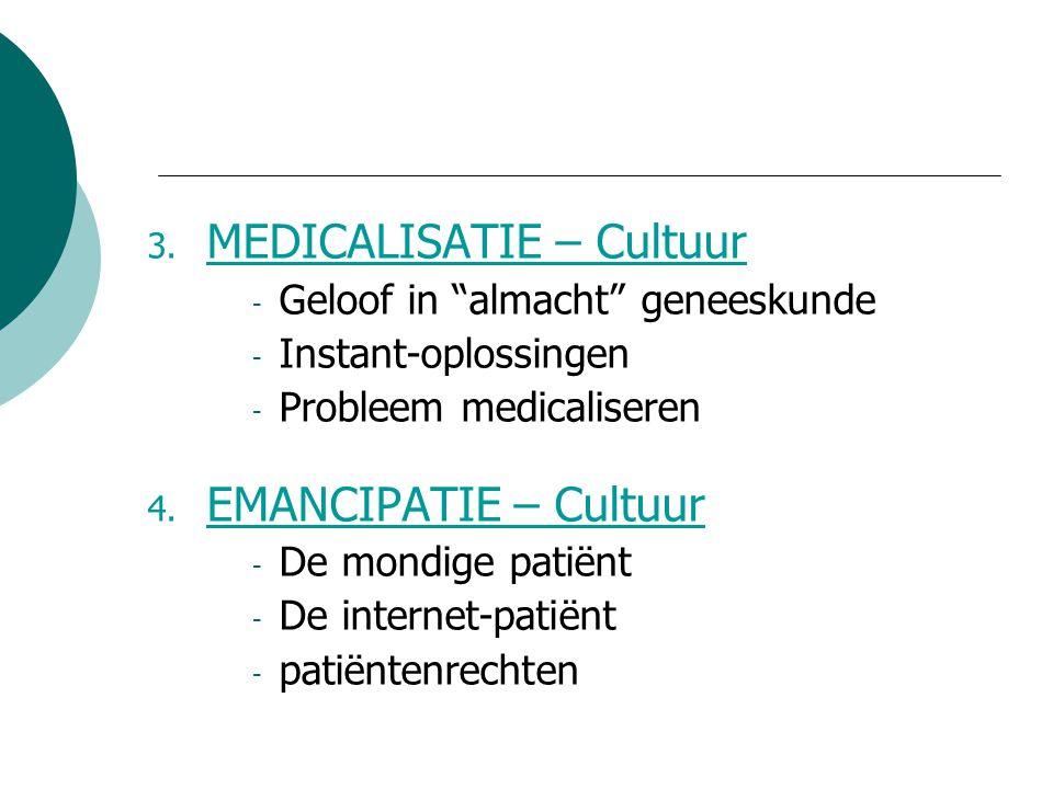 """3. MEDICALISATIE – Cultuur - Geloof in """"almacht"""" geneeskunde - Instant-oplossingen - Probleem medicaliseren 4. EMANCIPATIE – Cultuur - De mondige pati"""