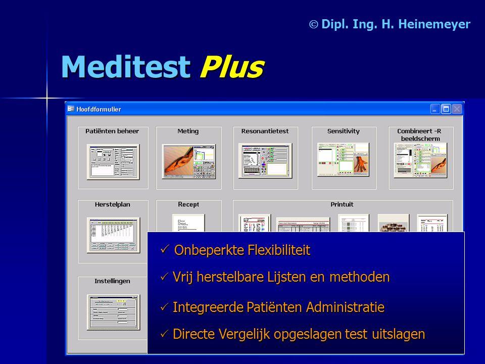 MeditestPlus   Onbeperkte Flexibiliteit  I II Integreerde Patiënten Administratie  D DD Directe Vergelijk opgeslagen test uitslagen  V VV Vrij herstelbare Lijsten en methoden