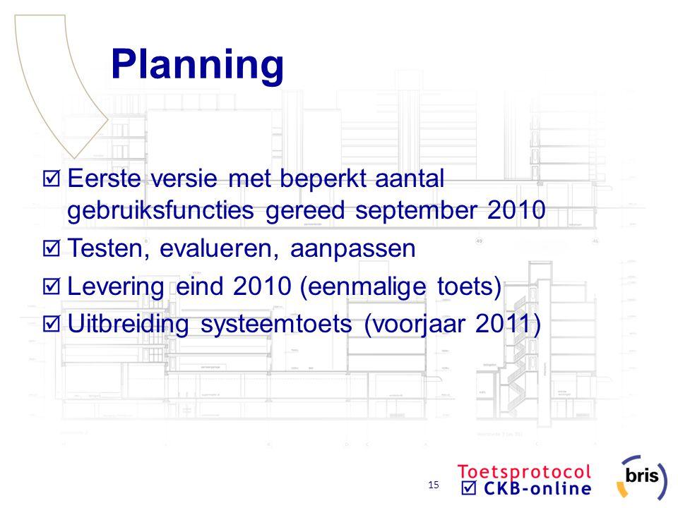 15 Planning Eerste versie met beperkt aantal gebruiksfuncties gereed september 2010 Testen, evalueren, aanpassen Levering eind 2010 (eenmalige toets)