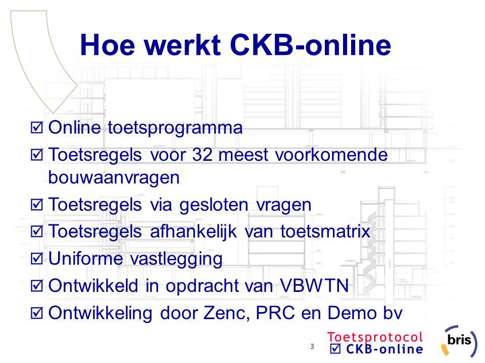 3 Hoe werkt CKB-online Online toetsprogramma Toetsregels voor 32 meest voorkomende bouwaanvragen Toetsregels via gesloten vragen Toetsregels afhankeli