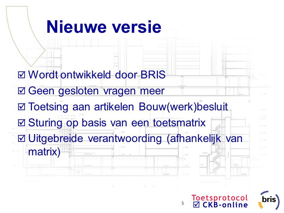 5 Nieuwe versie Wordt ontwikkeld door BRIS Geen gesloten vragen meer Toetsing aan artikelen Bouw(werk)besluit Sturing op basis van een toetsmatrix Uit
