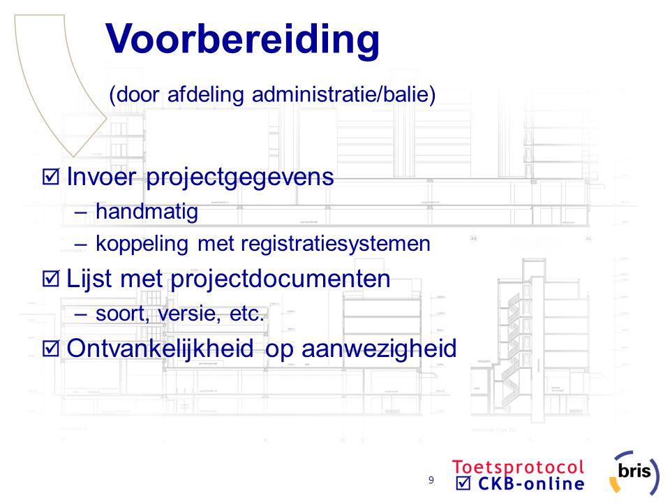 9 Voorbereiding (door afdeling administratie/balie) Invoer projectgegevens –handmatig –koppeling met registratiesystemen Lijst met projectdocumenten –