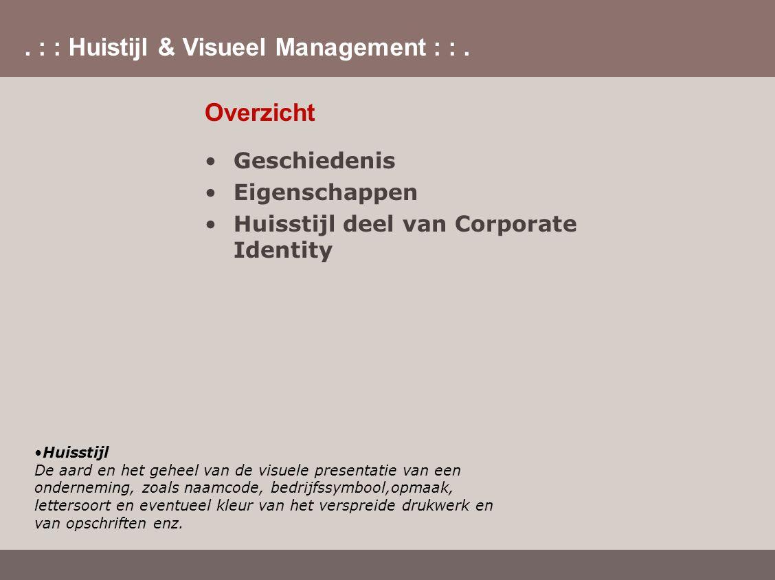 . : : Huistijl & Visueel Management : :. Overzicht Geschiedenis Eigenschappen Huisstijl deel van Corporate Identity Huisstijl De aard en het geheel va