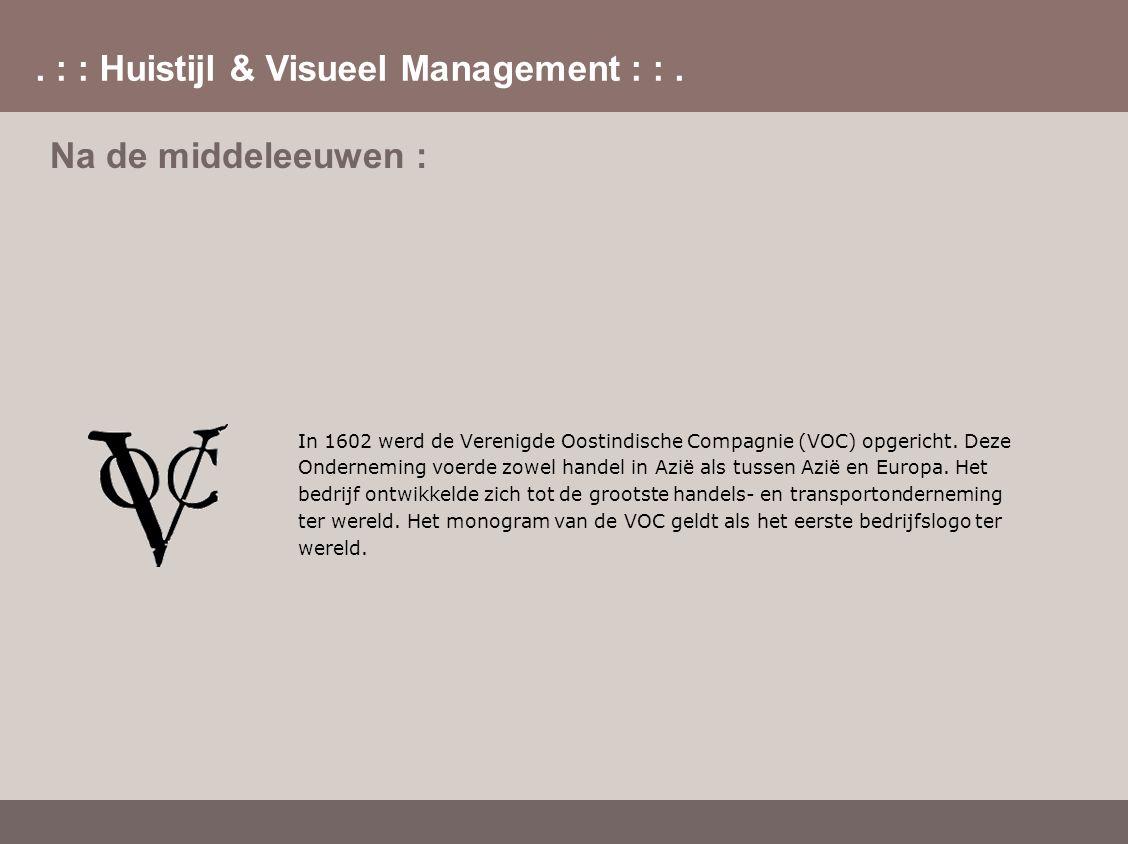 . : : Huistijl & Visueel Management : :. Na de middeleeuwen : In 1602 werd de Verenigde Oostindische Compagnie (VOC) opgericht. Deze Onderneming voerd
