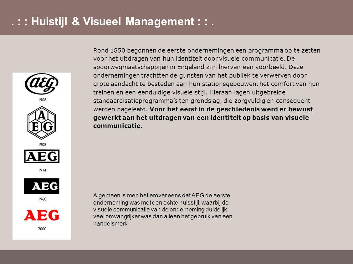 . : : Huistijl & Visueel Management : :. Rond 1850 begonnen de eerste ondernemingen een programma op te zetten voor het uitdragen van hun identiteit d