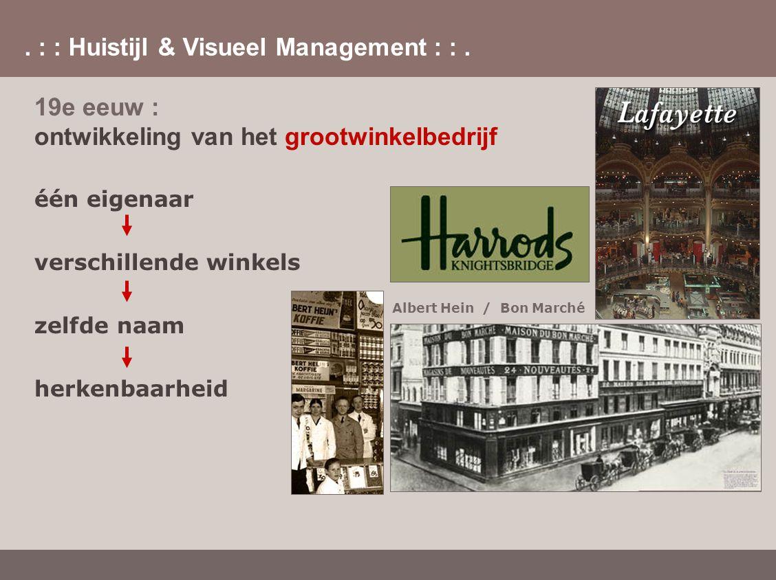 . : : Huistijl & Visueel Management : :. 19e eeuw : ontwikkeling van het grootwinkelbedrijf één eigenaar verschillende winkels zelfde naam herkenbaarh