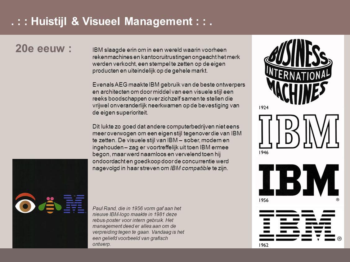 . : : Huistijl & Visueel Management : :. 20e eeuw : IBM slaagde erin om in een wereld waarin voorheen rekenmachines en kantooruitrustingen ongeacht he