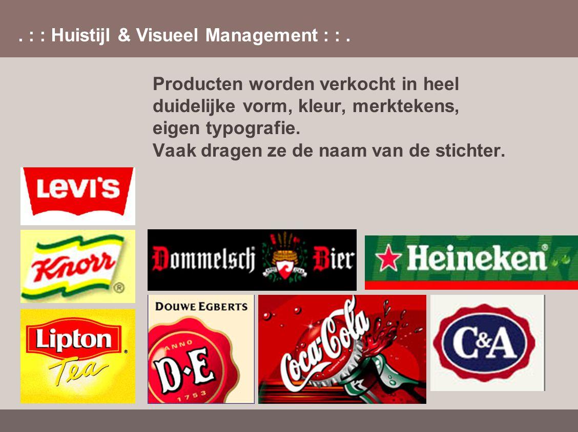 . : : Huistijl & Visueel Management : :. Producten worden verkocht in heel duidelijke vorm, kleur, merktekens, eigen typografie. Vaak dragen ze de naa