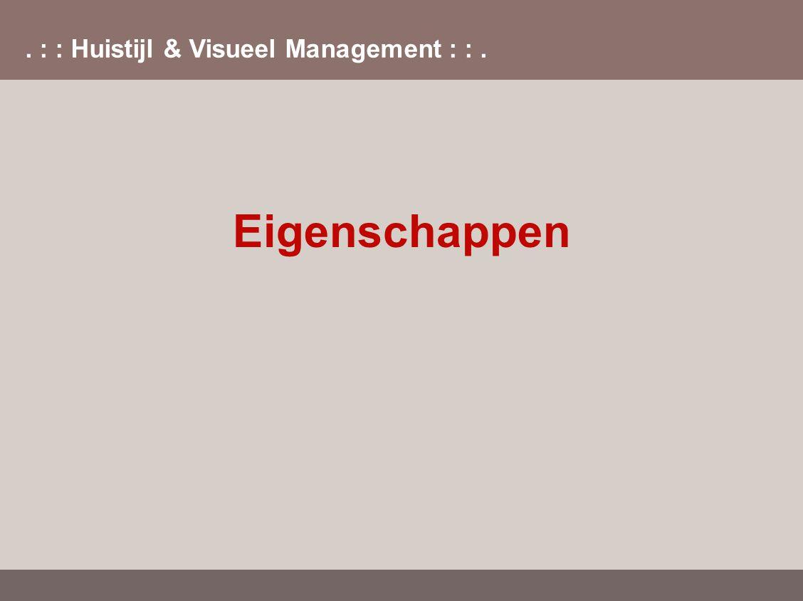 . : : Huistijl & Visueel Management : :. Eigenschappen