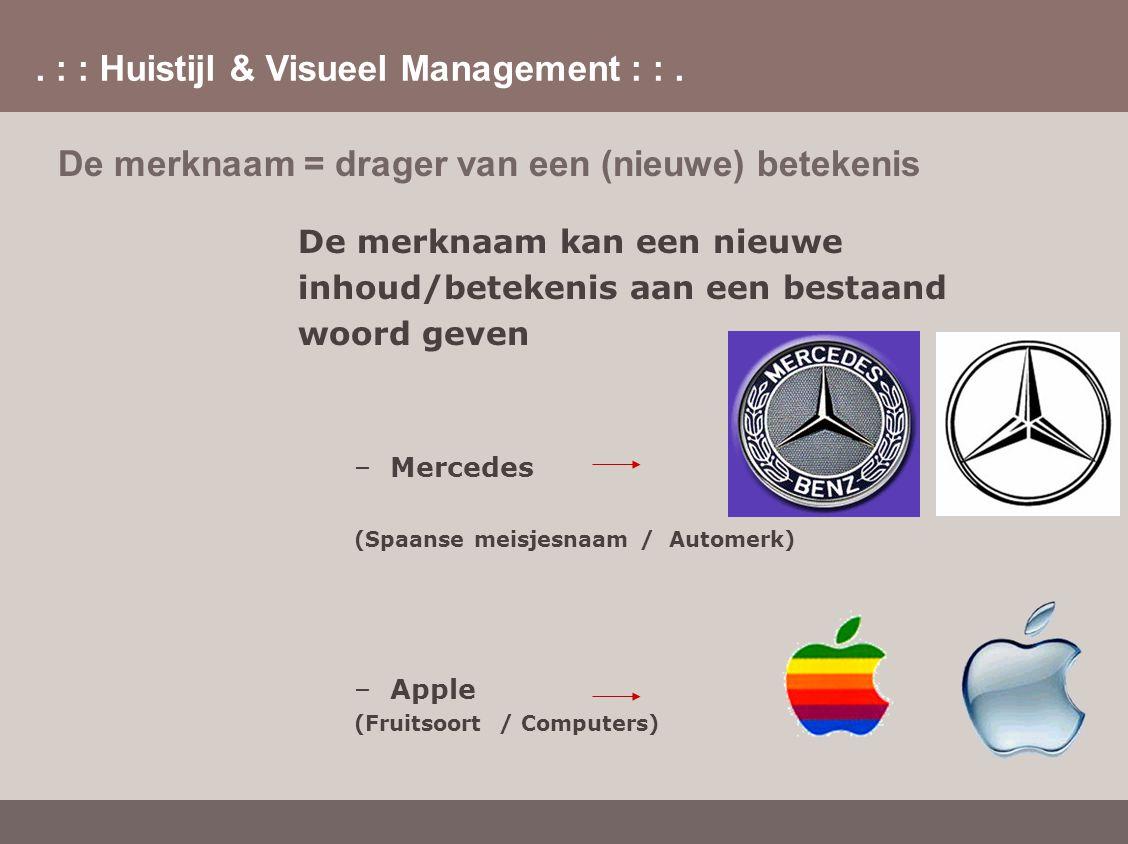 . : : Huistijl & Visueel Management : :. De merknaam = drager van een (nieuwe) betekenis De merknaam kan een nieuwe inhoud/betekenis aan een bestaand