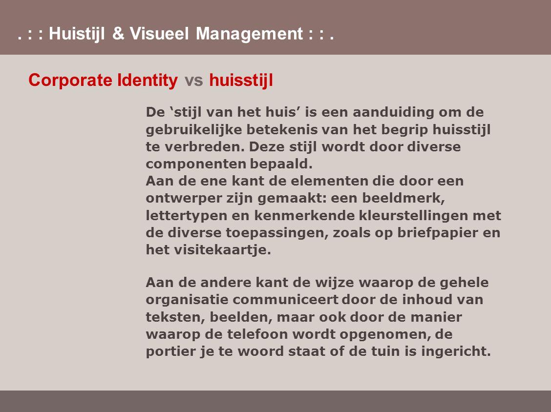 . : : Huistijl & Visueel Management : :. Corporate Identity vs huisstijl De 'stijl van het huis' is een aanduiding om de gebruikelijke betekenis van h