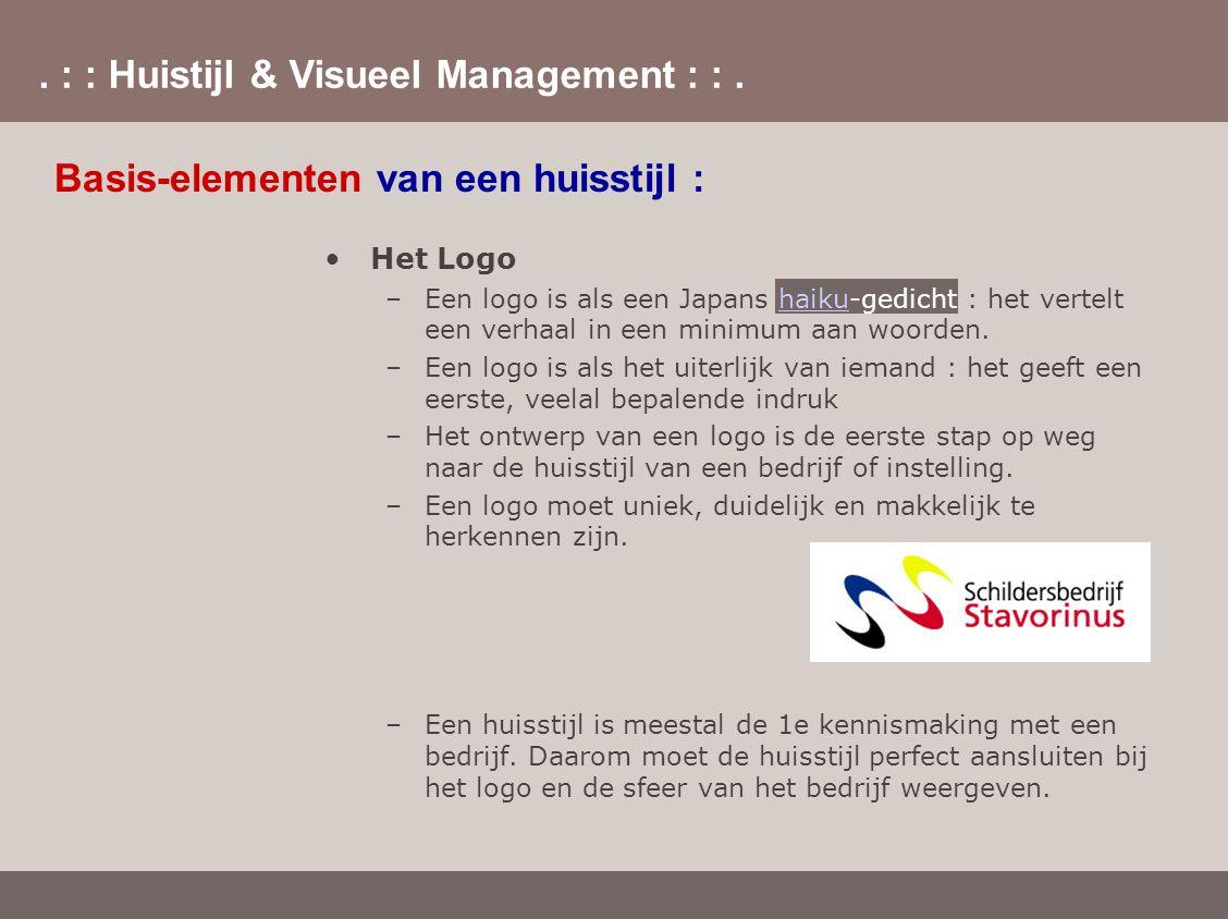 . : : Huistijl & Visueel Management : :. Basis-elementen van een huisstijl : Het Logo –Een logo is als een Japans haiku-gedicht : het vertelt een verh