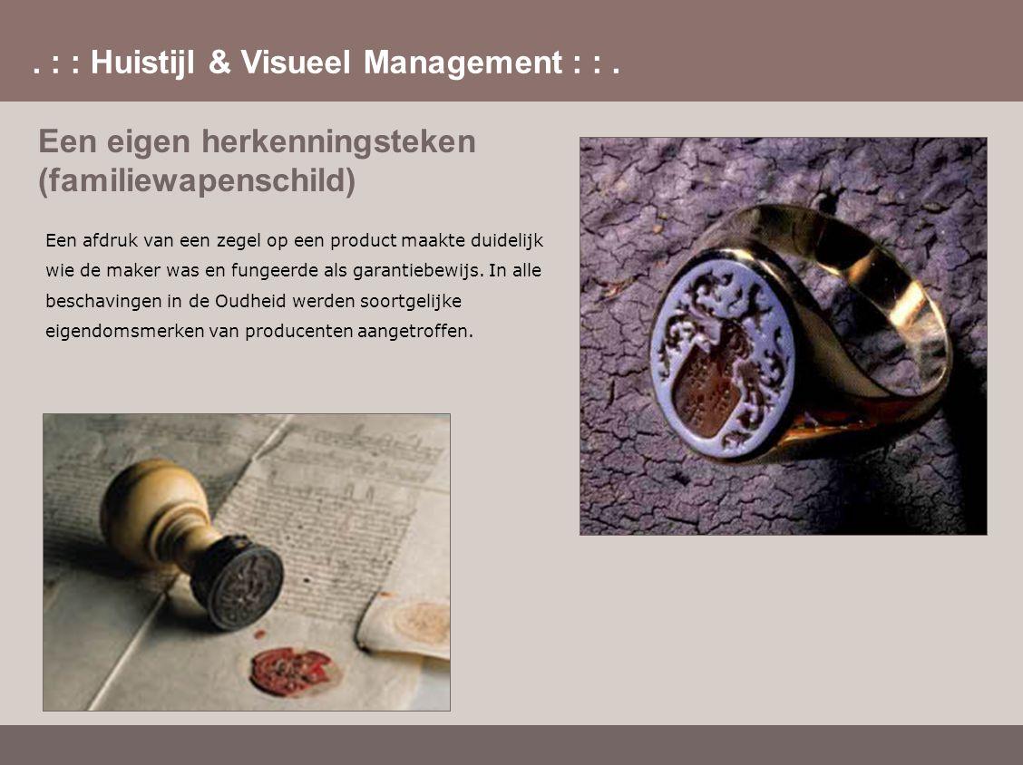 . : : Huistijl & Visueel Management : :. Een eigen herkenningsteken (familiewapenschild) Een afdruk van een zegel op een product maakte duidelijk wie