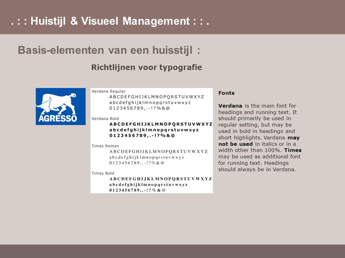 . : : Huistijl & Visueel Management : :. Basis-elementen van een huisstijl : Richtlijnen voor typografie Fonts Verdana is the main font for headings a