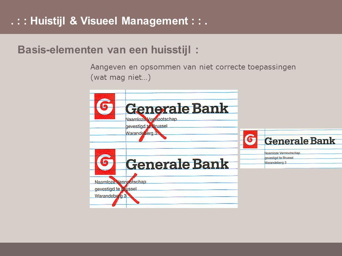 . : : Huistijl & Visueel Management : :. Basis-elementen van een huisstijl : Aangeven en opsommen van niet correcte toepassingen (wat mag niet…)