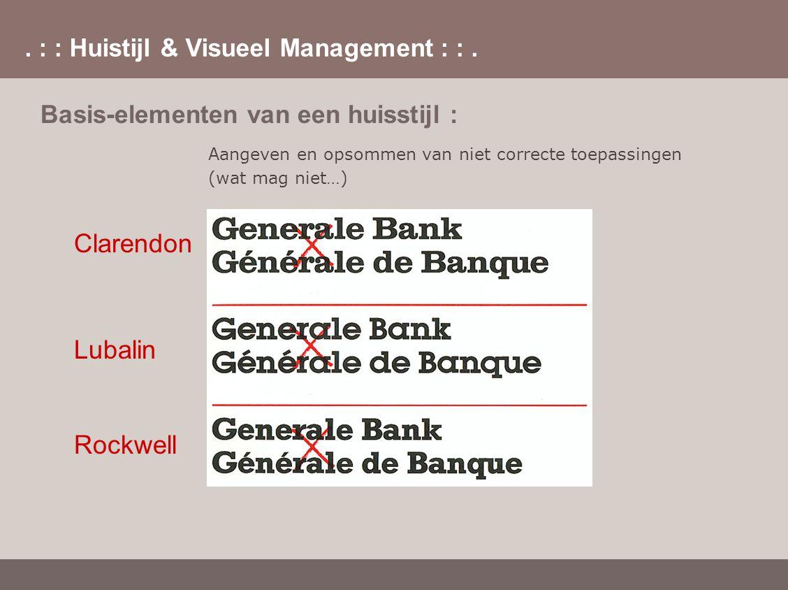 . : : Huistijl & Visueel Management : :. Basis-elementen van een huisstijl : Aangeven en opsommen van niet correcte toepassingen (wat mag niet…) Clare