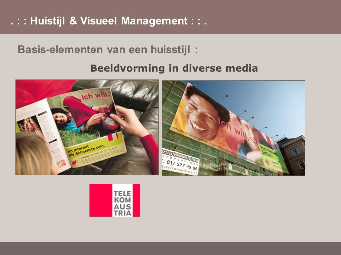. : : Huistijl & Visueel Management : :. Basis-elementen van een huisstijl : Beeldvorming in diverse media
