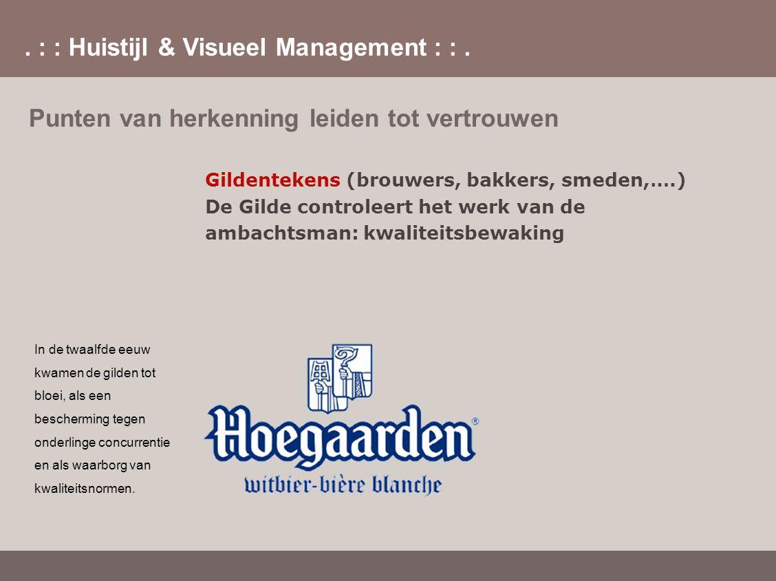 . : : Huistijl & Visueel Management : :. Punten van herkenning leiden tot vertrouwen Gildentekens (brouwers, bakkers, smeden,….) De Gilde controleert