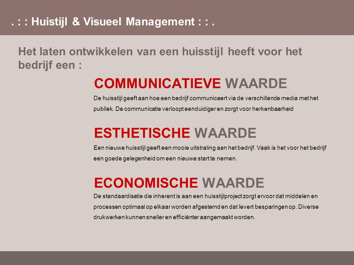 . : : Huistijl & Visueel Management : :. COMMUNICATIEVE WAARDE ESTHETISCHE WAARDE ECONOMISCHE WAARDE Het laten ontwikkelen van een huisstijl heeft voo