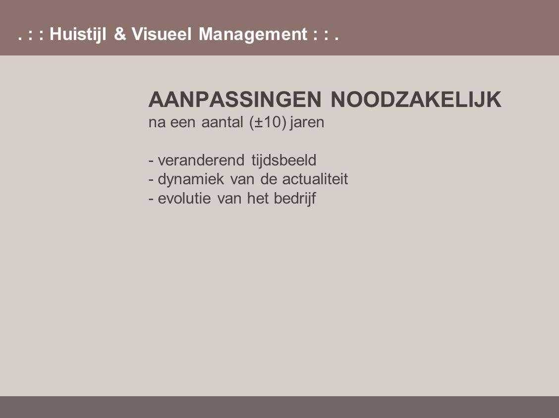 . : : Huistijl & Visueel Management : :. AANPASSINGEN NOODZAKELIJK na een aantal (±10) jaren - veranderend tijdsbeeld - dynamiek van de actualiteit -