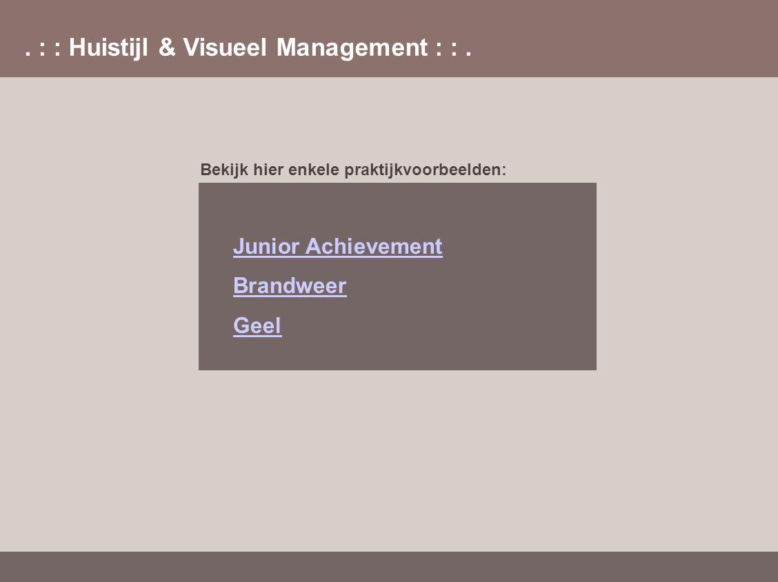 . : : Huistijl & Visueel Management : :. Bekijk hier enkele praktijkvoorbeelden: Junior Achievement Brandweer Geel