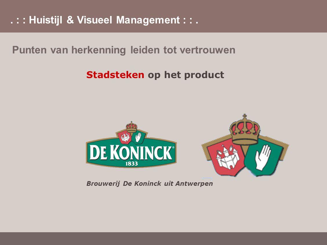 . : : Huistijl & Visueel Management : :. Punten van herkenning leiden tot vertrouwen Stadsteken op het product Brouwerij De Koninck uit Antwerpen