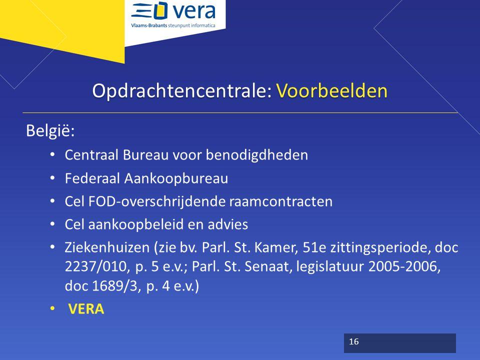 Opdrachtencentrale: Voorbeelden België: Centraal Bureau voor benodigdheden Federaal Aankoopbureau Cel FOD-overschrijdende raamcontracten Cel aankoopbeleid en advies Ziekenhuizen (zie bv.
