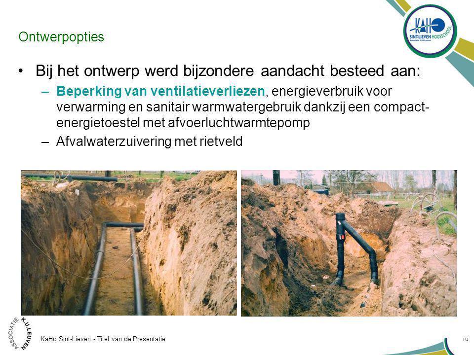 KaHo Sint-Lieven - Titel van de Presentatie 10 Ontwerpopties Bij het ontwerp werd bijzondere aandacht besteed aan: –Beperking van ventilatieverliezen, energieverbruik voor verwarming en sanitair warmwatergebruik dankzij een compact- energietoestel met afvoerluchtwarmtepomp –Afvalwaterzuivering met rietveld