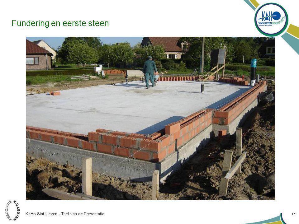 KaHo Sint-Lieven - Titel van de Presentatie 13 Fundering en eerste steen