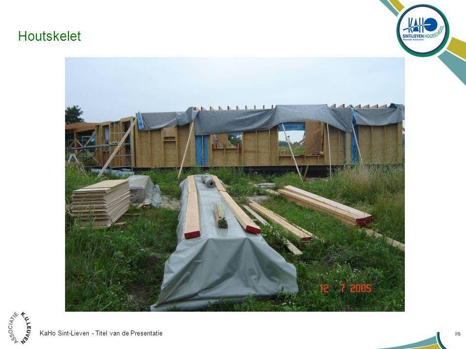 KaHo Sint-Lieven - Titel van de Presentatie 16 Houtskelet