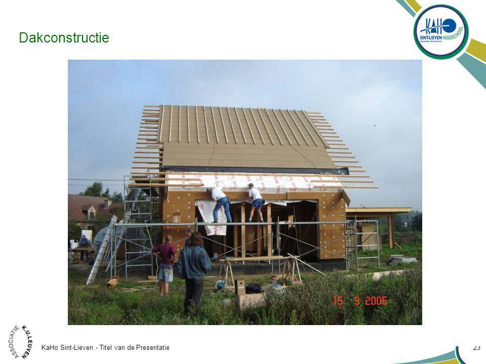 KaHo Sint-Lieven - Titel van de Presentatie 23 Dakconstructie