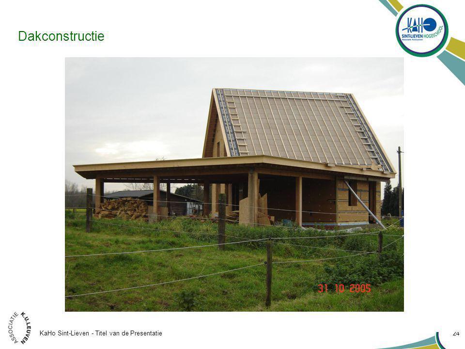 KaHo Sint-Lieven - Titel van de Presentatie 24 Dakconstructie