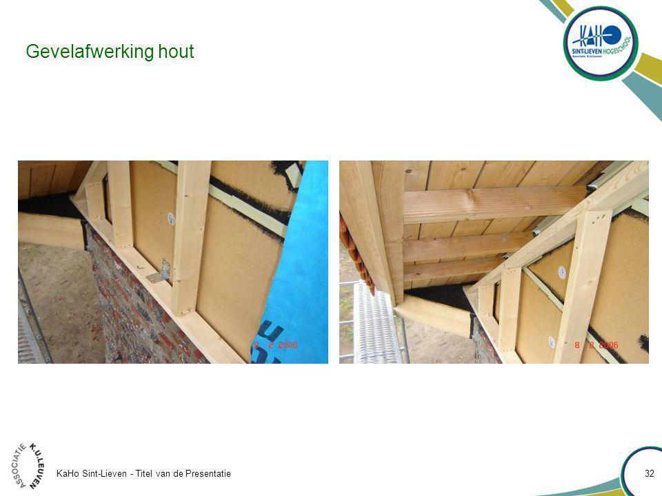 KaHo Sint-Lieven - Titel van de Presentatie 32 Gevelafwerking hout