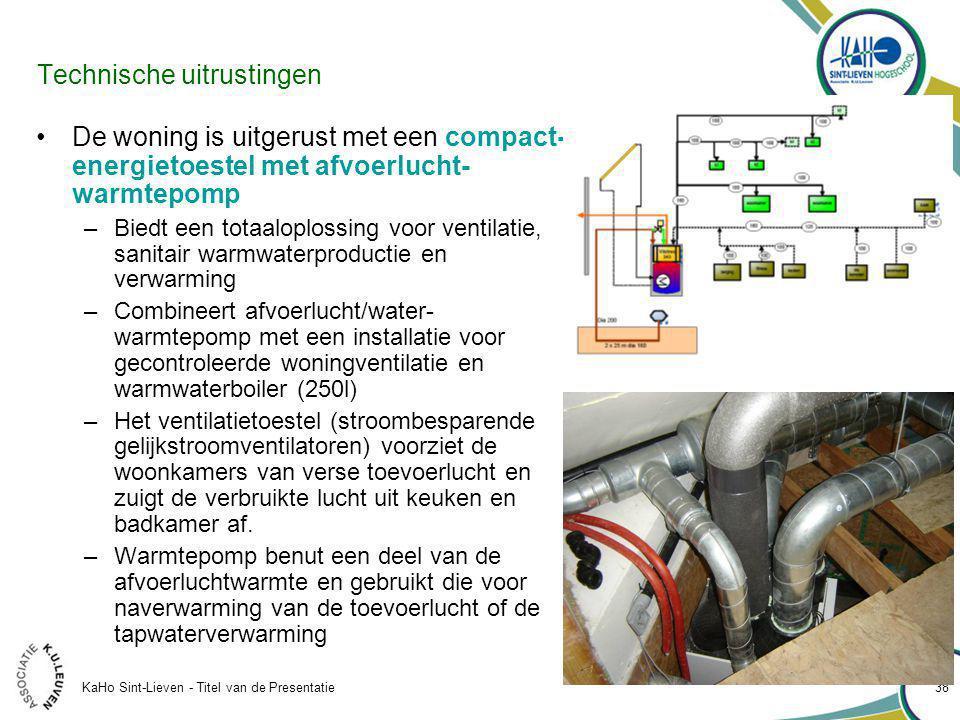 KaHo Sint-Lieven - Titel van de Presentatie 38 Technische uitrustingen De woning is uitgerust met een compact- energietoestel met afvoerlucht- warmtepomp –Biedt een totaaloplossing voor ventilatie, sanitair warmwaterproductie en verwarming –Combineert afvoerlucht/water- warmtepomp met een installatie voor gecontroleerde woningventilatie en warmwaterboiler (250l) –Het ventilatietoestel (stroombesparende gelijkstroomventilatoren) voorziet de woonkamers van verse toevoerlucht en zuigt de verbruikte lucht uit keuken en badkamer af.