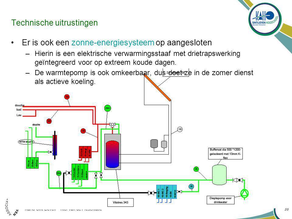 KaHo Sint-Lieven - Titel van de Presentatie 39 Technische uitrustingen Er is ook een zonne-energiesysteem op aangesloten –Hierin is een elektrische verwarmingsstaaf met drietrapswerking geïntegreerd voor op extreem koude dagen.