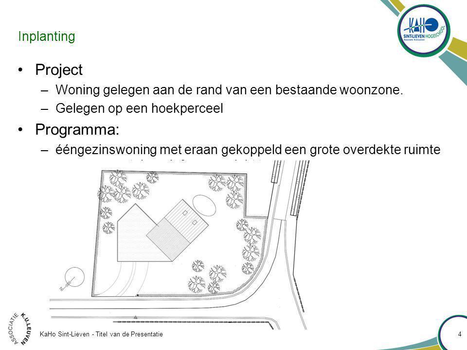 KaHo Sint-Lieven - Titel van de Presentatie 4 Inplanting Project –Woning gelegen aan de rand van een bestaande woonzone.