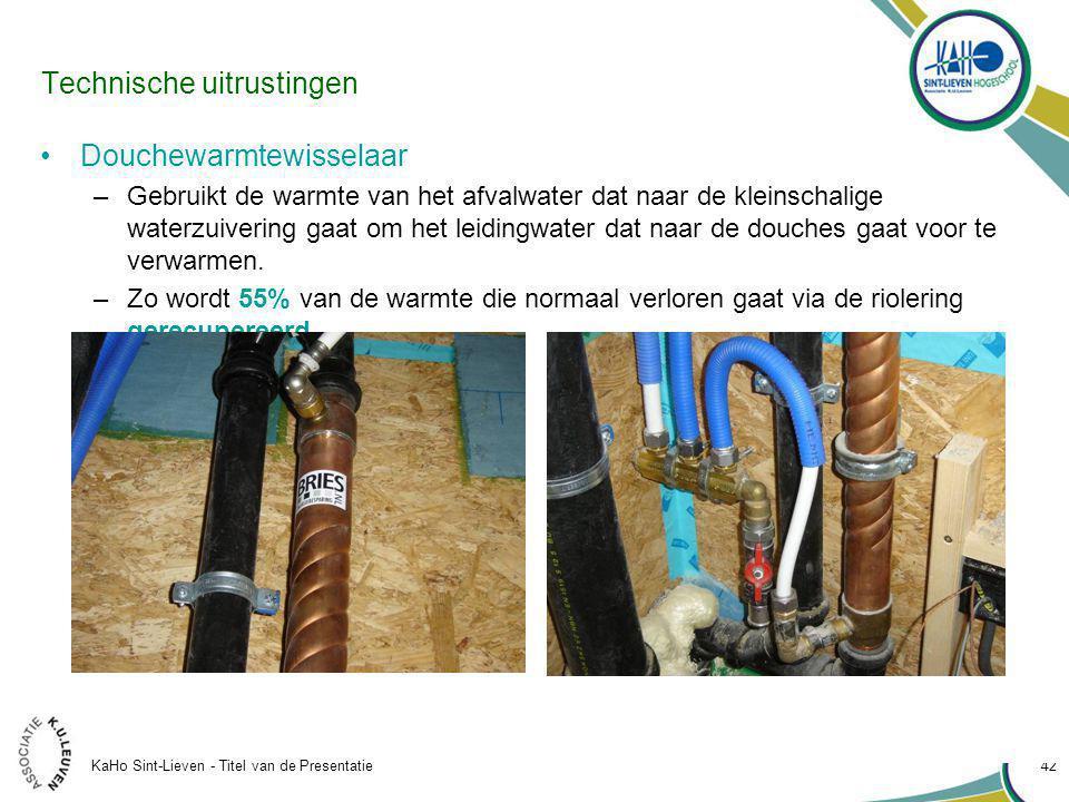 KaHo Sint-Lieven - Titel van de Presentatie 42 Technische uitrustingen Douchewarmtewisselaar –Gebruikt de warmte van het afvalwater dat naar de kleinschalige waterzuivering gaat om het leidingwater dat naar de douches gaat voor te verwarmen.