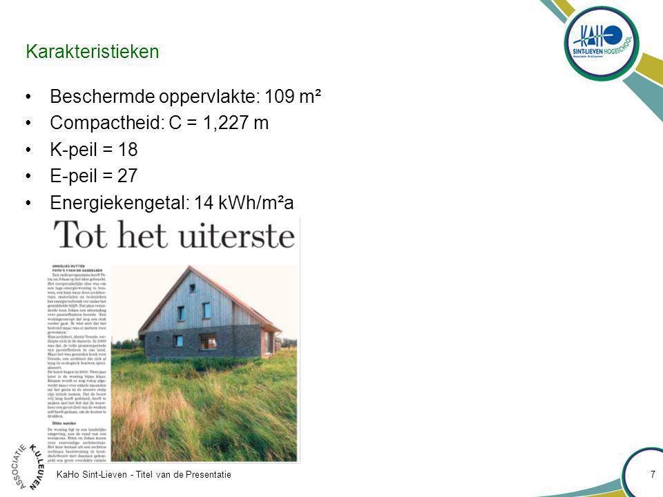 KaHo Sint-Lieven - Titel van de Presentatie 7 Karakteristieken Beschermde oppervlakte: 109 m² Compactheid: C = 1,227 m K-peil = 18 E-peil = 27 Energiekengetal: 14 kWh/m²a