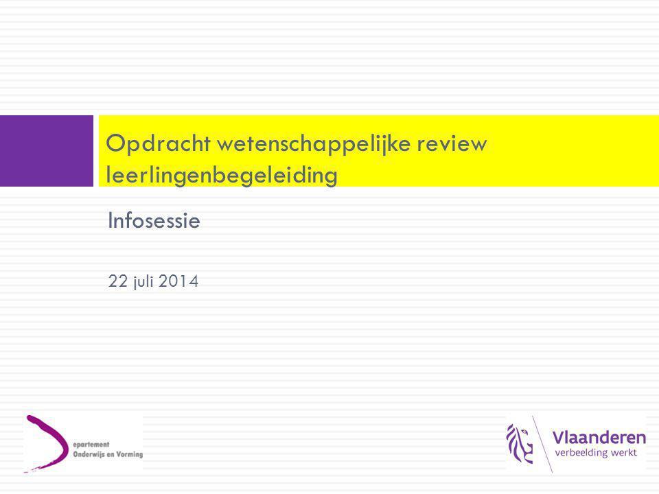 Infosessie 22 juli 2014 Opdracht wetenschappelijke review leerlingenbegeleiding