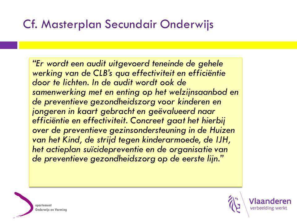 """Cf. Masterplan Secundair Onderwijs """"Er wordt een audit uitgevoerd teneinde de gehele werking van de CLB's qua effectiviteit en efficiëntie door te lic"""