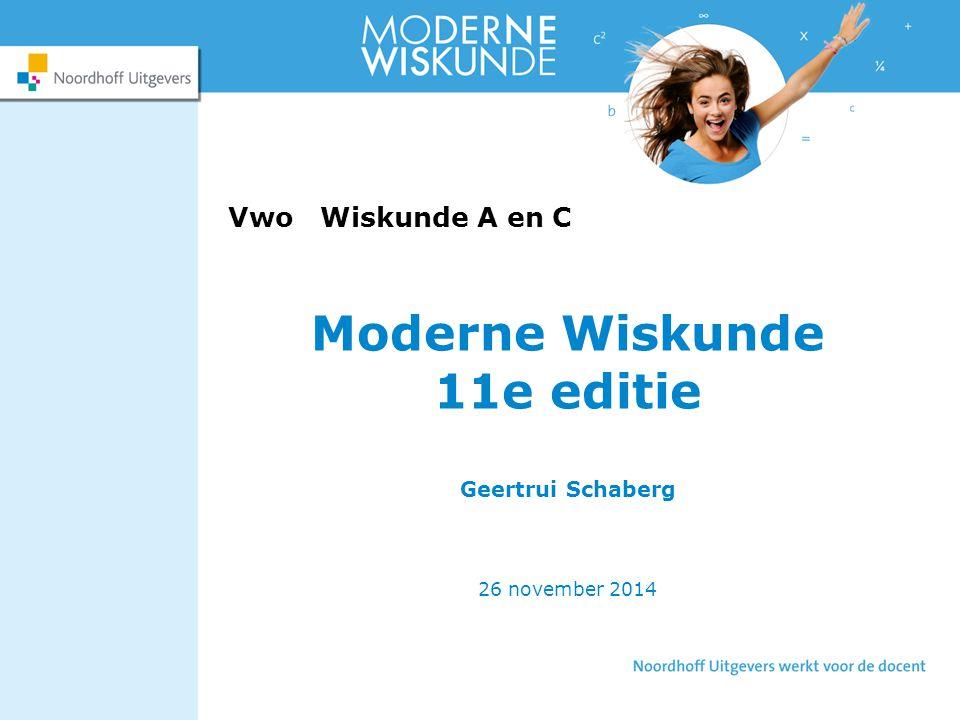 Moderne Wiskunde 11e editie Geertrui Schaberg 26 november 2014 Vwo Wiskunde A en C