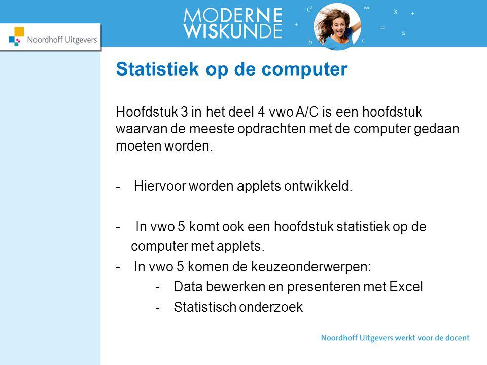 Statistiek op de computer Hoofdstuk 3 in het deel 4 vwo A/C is een hoofdstuk waarvan de meeste opdrachten met de computer gedaan moeten worden.