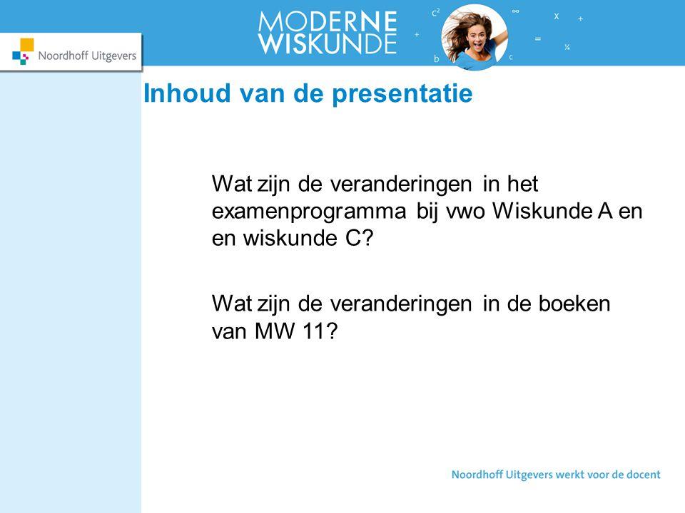 Inhoud van de presentatie Wat zijn de veranderingen in het examenprogramma bij vwo Wiskunde A en en wiskunde C.