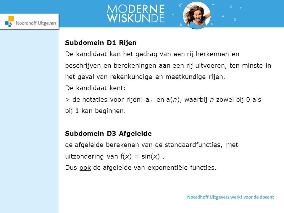 Subdomein D1 Rijen De kandidaat kan het gedrag van een rij herkennen en beschrijven en berekeningen aan een rij uitvoeren, ten minste in het geval van rekenkundige en meetkundige rijen.