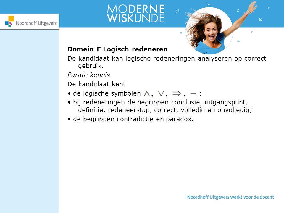 Domein F Logisch redeneren De kandidaat kan logische redeneringen analyseren op correct gebruik.